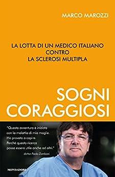 Sogni coraggiosi: La lotta di un medico italiano contro la sclerosi multipla (Ingrandimenti) di [Marozzi, Marco]