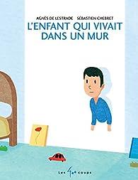 L'enfant qui vivait dans un mur par Agnès de Lestrade
