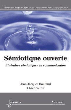 Sémiotique ouverte : Itinéraires sémiotiques en communication par Jean-Jacques Boutaud