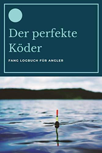 Der perfekte Köder - Fang Logbuch für Angler: A5 Fangbuch   Fang Logbuch   Angler Notizbuch   Angelerfolge   Angel Fangbuch   Weißhirsch   Vatertag   ... Anglerinnen, Kinder, Männer und Frauen