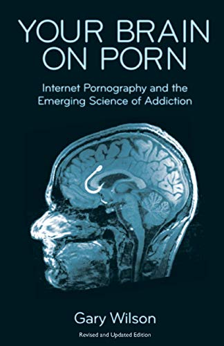 Your Brain on Porn: Internet Pornography and the Emerging Science of Addiction por Gary Wilson