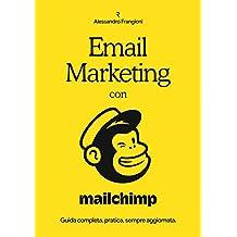 Email Marketing con Mailchimp: Guida completa, pratica, sempre aggiornata