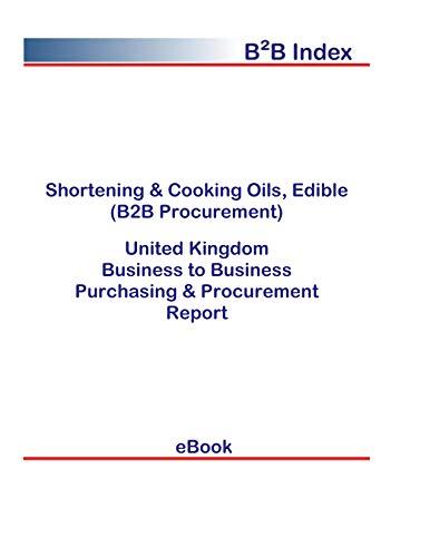 Shortening & Cooking Oils, Edible (B2B Procurement) in the United Kingdom: B2B Purchasing + Procurement Values (English Edition)