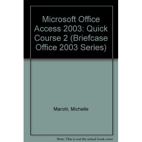 Microsoft Office Access 2003: Quick Course 2 (Briefcase Office 2003 Series) by Marotti, Michelle (2004) Paperback