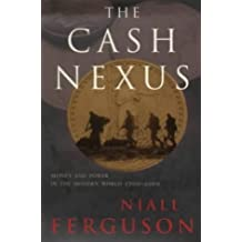The Cash Nexus: Money and Power in the Modern World, 1700-2000 by Niall Ferguson (2001-02-22)