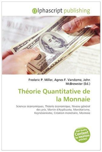 Théorie Quantitative de la Monnaie: Sciences économiques, Théorie économique, Niveau général des prix, Martin d'Azpilcueta, Monétarisme, Keynésianisme, Création monétaire, Monnaie