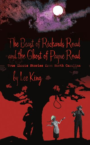 The Beast of Rickards Road and the Ghost of Payne Road: True Ghosts Stories from North Carolina