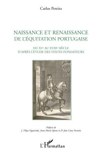 Naissance et renaissance de l'quitation portugaise : Du XVe au XVIIIe sicle d'aprs l'tude des textes fondateurs