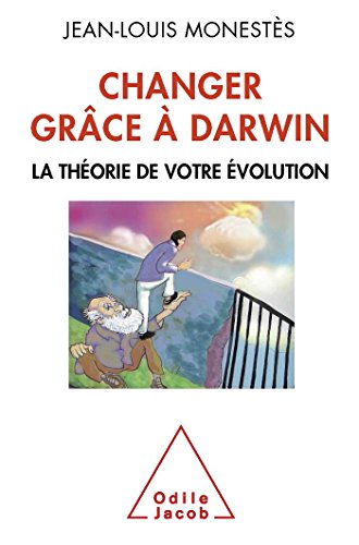 Changer grâce à Darwin: La théorie de votre évolution par Jean-Louis Monestès