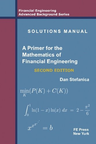 Solutions Manual - A Primer For The Mathematics Of Financial Engineering, Second Edition por Dan Stefanica