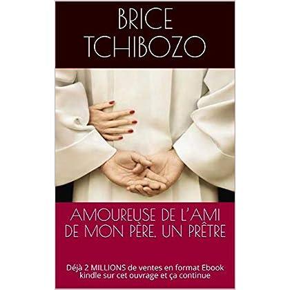 AMOUREUSE DE L'AMI DE MON PÈRE, UN PRÊTRE: Déjà 2 MILLIONS  de ventes en format Ebook kindle sur cet ouvrage et ça continue