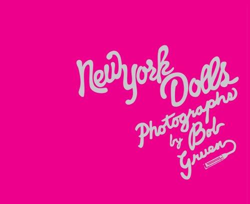 New York Dolls: Photographs by Bob Gruen: The Photographs of Bob Gruen