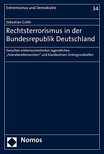 """Rechtsterrorismus in der Bundesrepublik Deutschland: Zwischen erlebnisorientierten Jugendlichen, """"Feierabendterroristen"""" und klandestinen Untergrundzellen (Extremismus Und Demokratie, Band 34)"""