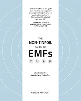 The Non-Tinfoil Guide to EMFs: How to Fix Our Stupid Use of Technology by [Pineault, Nicolas]