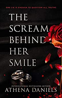 The Scream Behind Her Smile: A Romantic Thriller by [Daniels, Athena]
