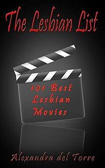 The Lesbian List: 101 Best Lesbian Movies (English Edition) par [del Torre, Alexandra]