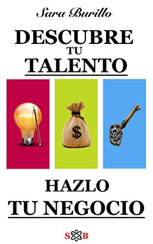DESCUBRE TU TALENTO Y HAZLO TU NEGOCIO (Las 7 llaves n 2)