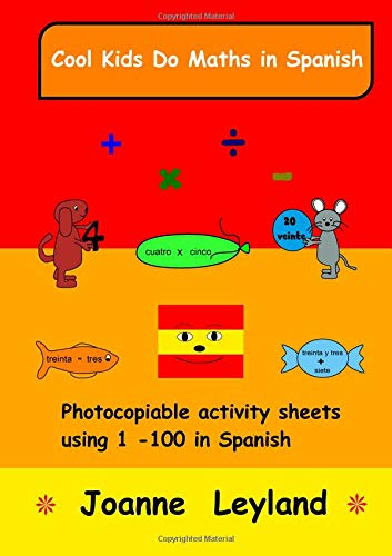 Cool Kids Do Maths In Spanish: Photocopiable activity sheets using 1 - 100 in Spanish por Joanne Leyland