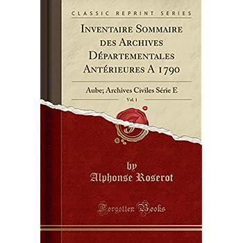 Inventaire Sommaire Des Archives Départementales Antérieures a 1790, Vol. 1: Aube; Archives Civiles Série E (Classic Reprint)