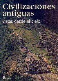 CIVILIZACIONES ANTIGUAS. vistas desde el cielo (Libros Singulares)