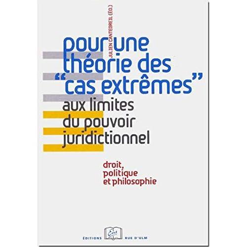 Pour une théorie des 'cas extrêmes' - Aux limites du pouvoir juridictionnel. Droit, politique et philosophie