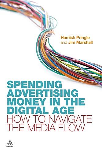 Spending Advertising Money in the Digital Age: How to Navigate the Media Flow por Hamish Pringle