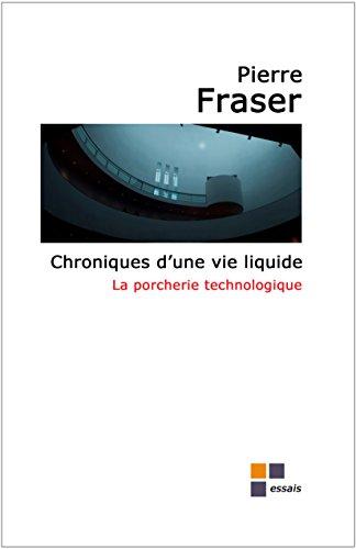 Chroniques d'une vie liquide : la porcherie technologique (Vie liquide et société liquide t. 3) par Pierre Fraser