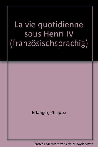 La vie quotidienne sous Henri IV.