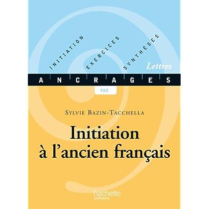 Initiation à l'ancien français - Edition 2001 : Initiation-Exercices-Synthèses (Ancrages t. 3)
