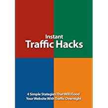 Instant Traffic Hacks: 4 Simple Stategies That Will Flood Your Website With Traffic Overnight (English Edition)