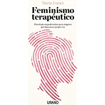 Feminismo terapéutico: Psicología empoderadora para mujeres que buscan su propia voz (Crecimiento personal)