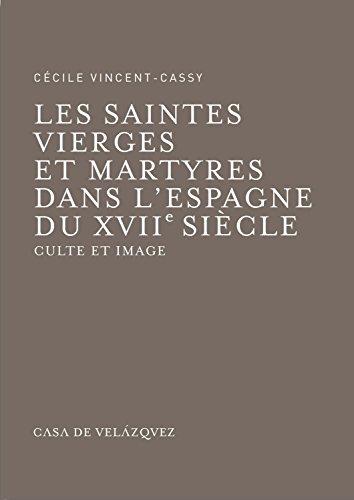 Les saintes vierges et martyres dans l'Espagne du XVIIe siècle. Culte et image par CECILE VINCENT-CASSY