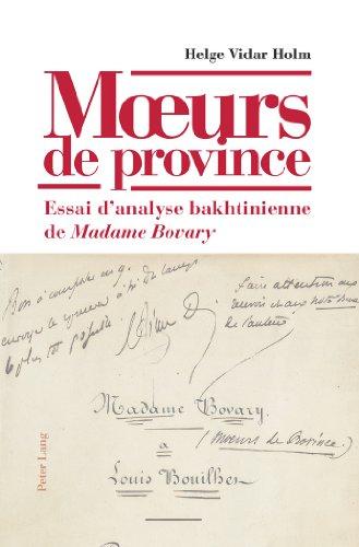 Moeurs De Province: Essai D'analyse Bakhtinienne De Madame Bovary- Avec Une Preface D'yvan Leclerc par Helge Vidar Holm