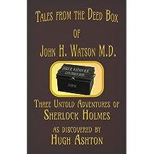 Tales From the Deed Box of John H. Watson M.D.: Three Untold Adventures of Sherlock Holmes