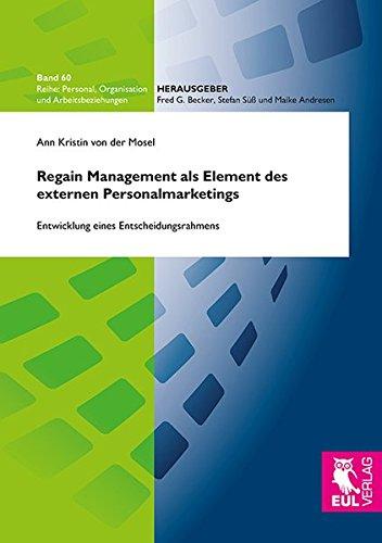 Regain Management als Element des externen Personalmarketings: Entwicklung eines Entscheidungsrahmens (Personal, Organisation und Arbeitsbeziehungen)