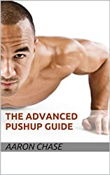 The Advanced Pushup Guide (Push-Up Variations Book 3) (English Edition)