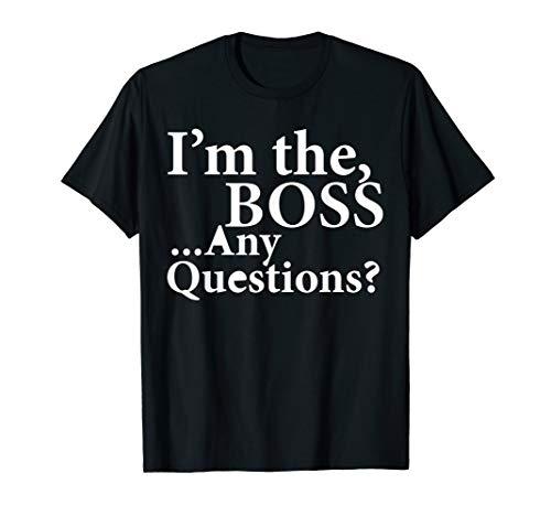 Ich bin der Chef, irgendwelche Fragen? T-Shirt -