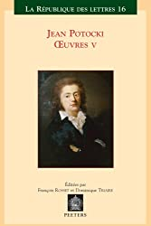 Jean Potocki - Oeuvres V: Correspondance - Varia - Chronologie - Index General (La R'Publique Des Lettres)