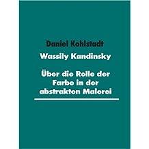 Wassily Kandinsky: Über die Rolle der Farbe in der abstrakten Malerei