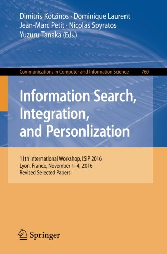 Information Search, Integration, and Personlization: 11th International Workshop, ISIP 2016, Lyon, France, November 1-4, 2016, Revised Selected Papers ... in Computer and Information Science)
