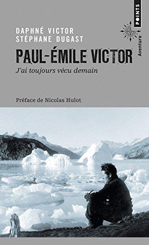 Paul-Emile Victor - J'ai toujours vécu demain par Daphne Victor