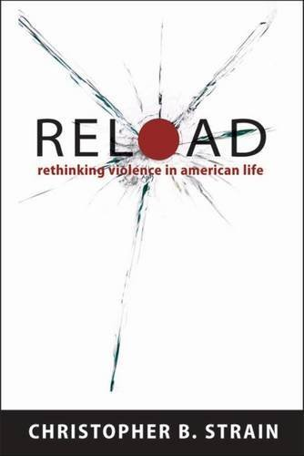 reload-rethinking-violence-in-american-life-by-christopher-b-strain-2011-02-18