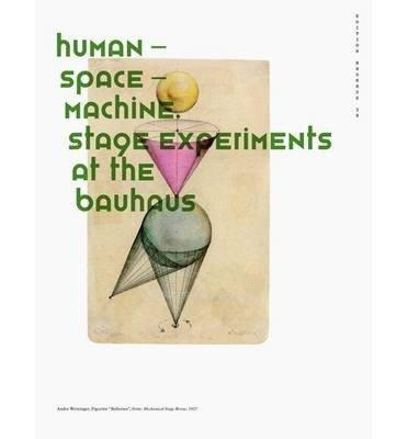 [(Human Space Machine: Stage Experiments at the Bauhaus * * )] [Author: Torsten Blume] [Jan-2014]