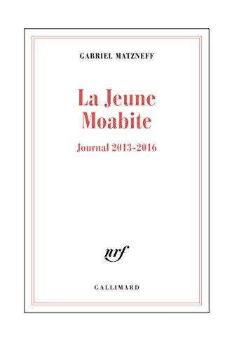 La Jeune Moabite. Journal 2013-2016