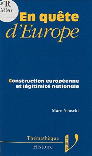 En quête d'Europe: Construction européenne et légitimité nationale (Thémathèque) par Marc Nouschi