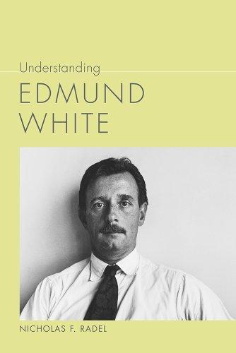 Understanding Edmund White (Understanding Contemporary American Literature)