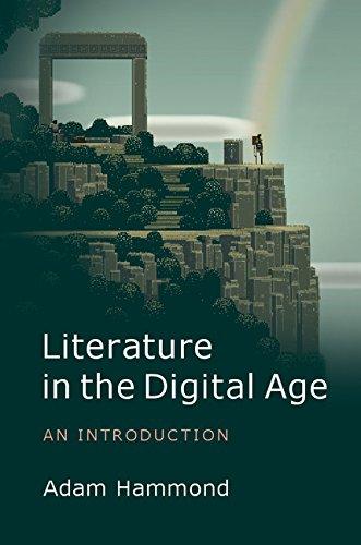 Literature in the Digital Age: A Critical Introduction (Cambridge Introductions to Literature)