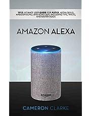 Amazon Alexa: 2018 Ultimate User Guide For Alexa
