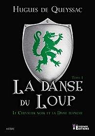 La danse du loup, tome 1 : Le Chevalier noir et la Dame blanche par Hugues de Quessac