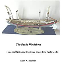The Beetle Whaleboat: Historical Notes and Illustrated Guide for a Scale Model (Scratch Built Book 1) (English Edition)